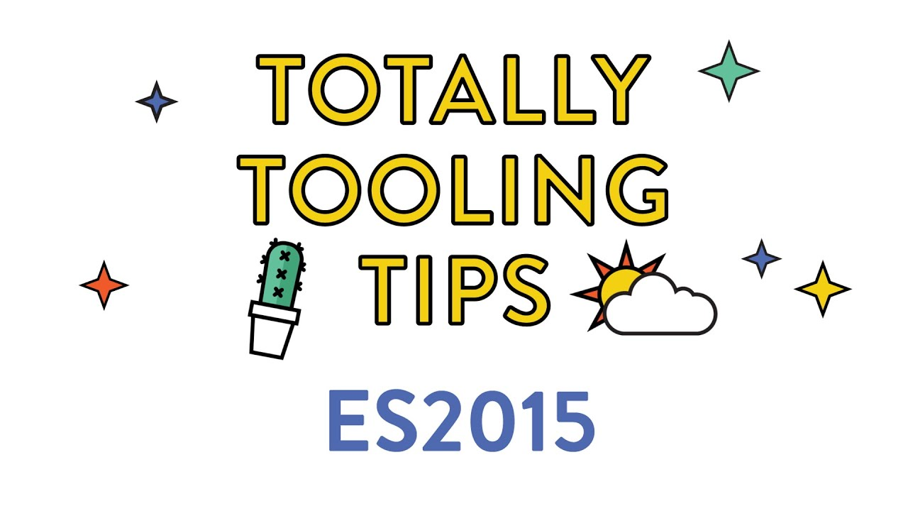 ES2015 (next version of JavaScript), Totally Tooling Tips (S2 Ep1)