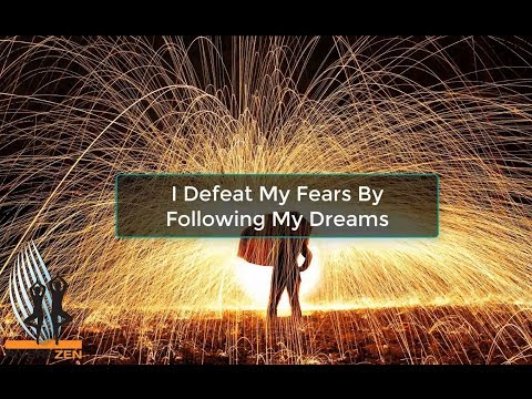 Meditation: I Defeat My Fears By Following My Dreams