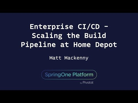Enterprise CI/CD - Scaling the Build Pipeline at Home Depot - Matt MacKenny, Home Depot