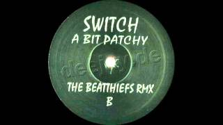 Switch - A Bit Patchy (The Beatthiefs Rmx 2006) mp3