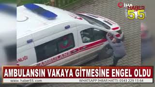SAMSUN'DA ALKOLLÜ ŞAHIS AMBULANSIN YOLUNU KESTİ