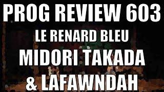 Prog Review 603 - Le Renard Bleu - Midori Takada & Lafawndah