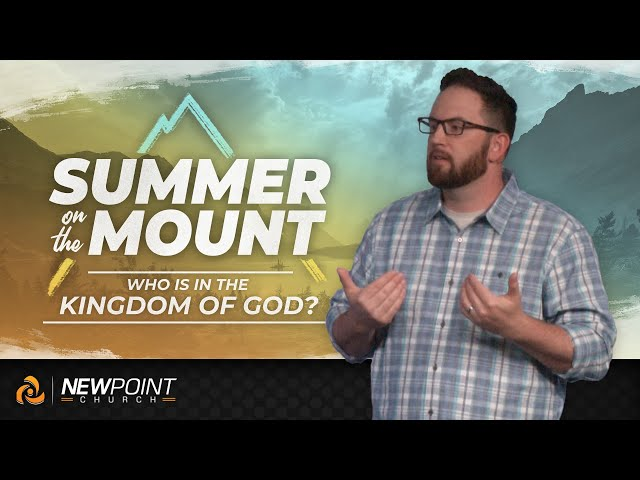 Who is in the Kingdom of God? | Summer on the Mount [ New Point Church ]