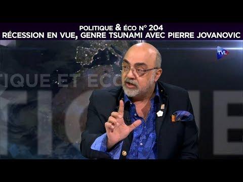 Pierre Jovanovic - Récession en vue, genre tsunami - Politique & Eco n° 204