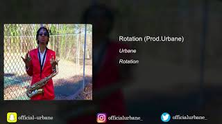 Urbane- Rotation (Prod.Urbane)