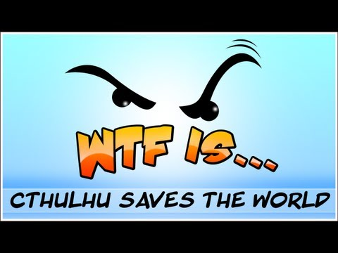 ► WTF Is... - Cthulhu Saves the World ? (WTF-a-thon Game 20)