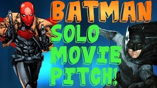 Pitch the solo batman movie! (2018 batman movie)