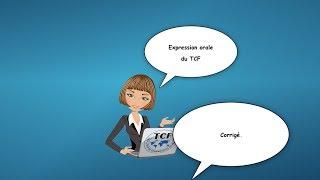 【TCF blanc 2017-2018】 Corrigé de l'expression orale du TCF (TCF TP, TCF Québec et TCF ANF)