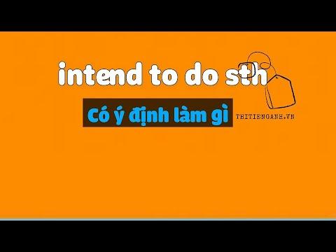 [Tiếng Anh THCS, THPT] Ngữ pháp: Intend to do sth – Có ý định làm gì
