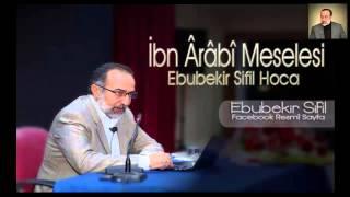 İbn Arâbî Meselesi  | Ebubekir Sifil Hoca