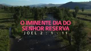 O Iminente Dia do Senhor Reserva - Joel 2.1-11 | Sem. Leonardo Oliveira
