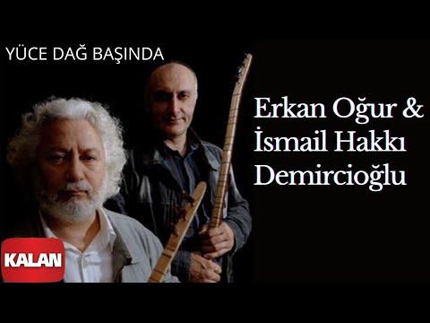 Erkan Oğur & İsmail Hakkı Demircioğlu - Yüce Dağ Başında