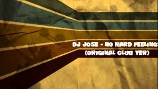 dj Jose - No Hard Feeling (Original Club Version)