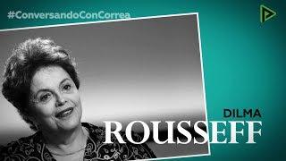 Conversando con Correa: Dilma Rousseff