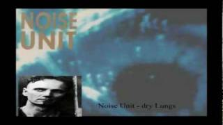 Noise Unit - Dry Lungs