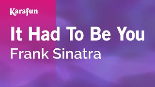 Karaoke It Had To Be You - Frank Sinatra *