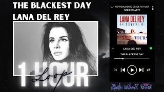 THE BLACKEST DAY 1 HOUR LOOP // LANA DEL REY