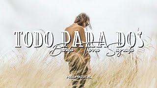 Banda Tierra Sagrada - Todo Para Dos (Letra)