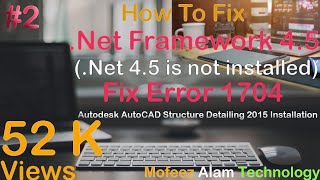 Fix .Net Framework 4.5 and Error 1704. in Autodesk AutoCAD Structure Detailing 2015 Installation.