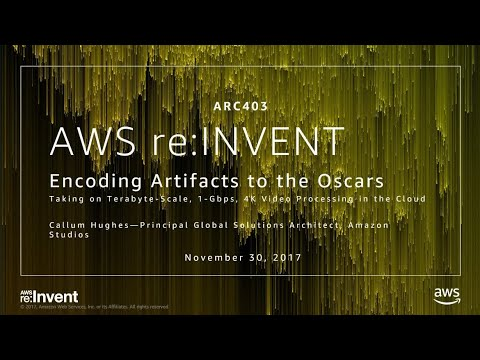 AWS re:Invent 2017: Encoding Artifacts to the Oscars: Taking on Terabyte-Scale, 1-Gb (ARC403)