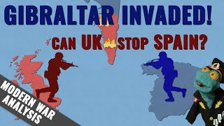 UK vs Spain: Gibraltar invaded! Can the UK stop Spain?
