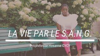 La vie par le S.A.N.G. - Prophétesse Hosanne CYCY