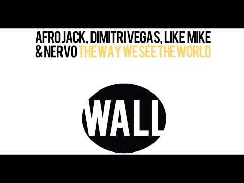 Afrojack, Dimitri Vegas, Like Mike & Nervo - The Way We See The World (Vocal Mix)