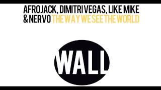 Afrojack, Dimitri Vegas, Like Mike & Nervo - The Way We See The World (Vocal Mix)