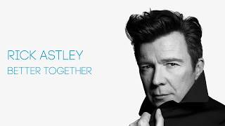 Rick Astley - Better Together (Official Audio)