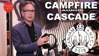 CanJam NYC 2018. CAMPFIRE AUDIO CASCADE.