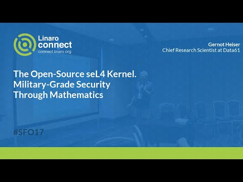 The Open-Source seL4 Kernel. Military-Grade Security Through Mathematics - SFO17-417
