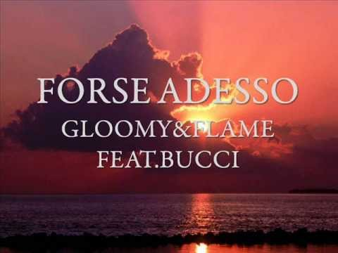 GLOOMY&FLAME FEAT. BUCCI - FORSE ADESSO