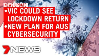 7NEWS Update Tuesday, June 30: VIC faces more COVID-19 lockdowns; new cybersecurity plan