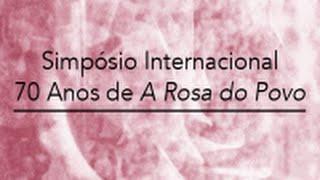 Simpósio Internacional 70 Anos de A Rosa do Povo (Mesa 1)