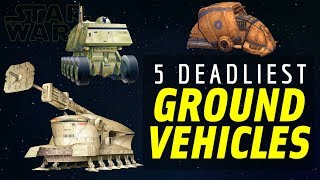5 Deadliest Clone Wars Era Ground Vehicles | Star Wars: Top 5