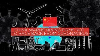 China warns mining firms not to race back from coronavirus