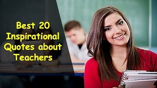Best 20 Inspirational Quotes about Teachers | Teachers' Day Quotes