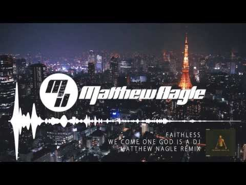 Faithless  We Come One God Is A Dj Matthew Nagle Remix