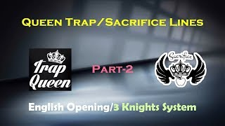 Queen Trap/Sac Lines - 2 (English Opening/3 Knights System)