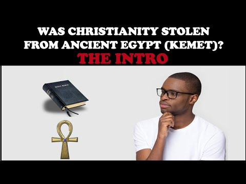 WAS CHRISTIANITY STOLEN FROM ANCIENT EGYPT (KEMET)? THE INTRO