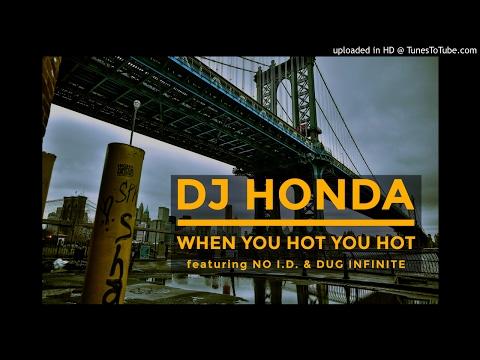 DJ Honda - When You Hot You Hot (Feat. No I.D. & Dug Infinite)