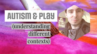 Autism and play (understanding different contexts)