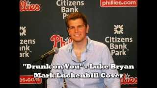 Drunk on You - Luke Bryan (Mark Luckenbill Cover)