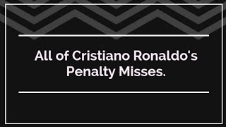 All Cristiano Ronaldo's Missed penalties