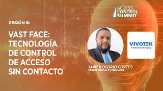Sesión 5: VAST Face: Tecnología de Control de Acceso sin contacto