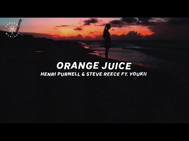 Henri Purnell & Steve Reece - Orange Juice (feat. Youkii) [Lyrics]