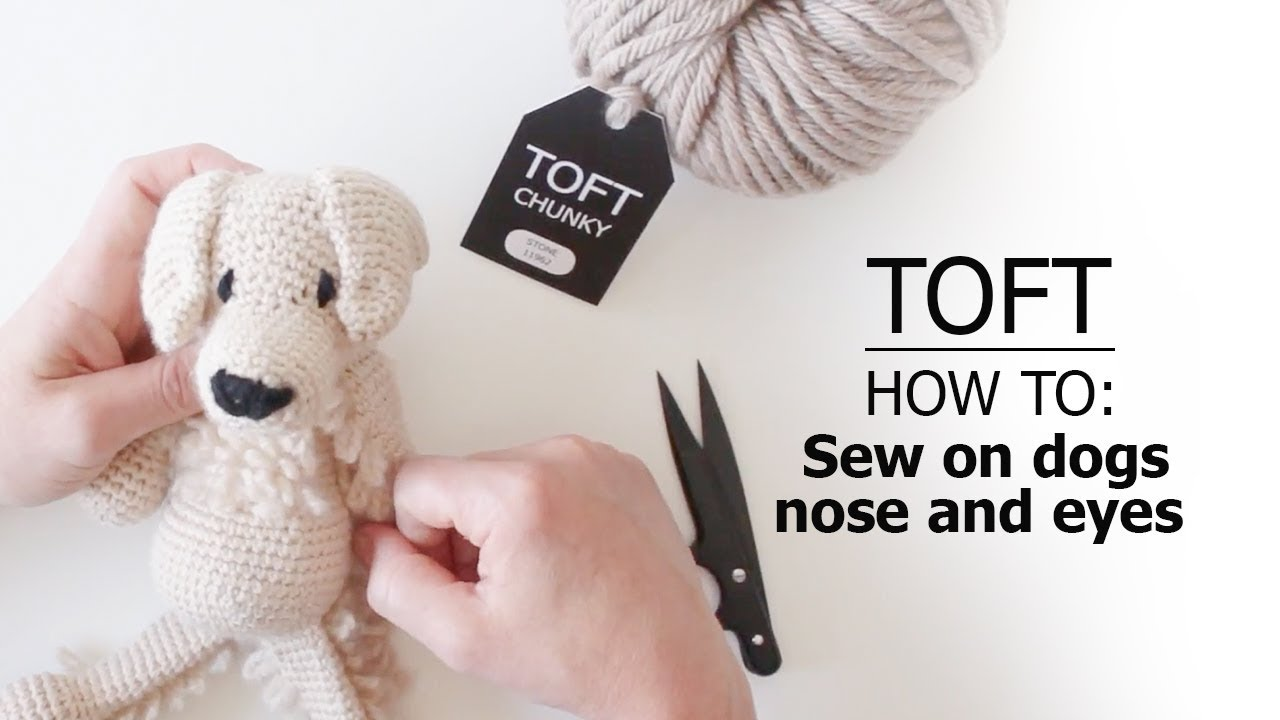 How to: Sew on Dog Nose and Eyes | TOFT Crochet Lesson