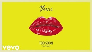Vanic - Too Soon (Audio) ft. Maty Noyes