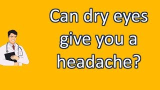 Can dry eyes give you a headache ? | Health and Life