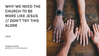 Why We Need The Church to be More Like Jesus // Don't Try This Alone